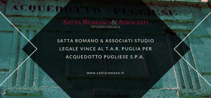SATTA ROMANO & ASSOCIATI STUDIO LEGALE VINCE AL T.A.R. PUGLIA PER ACQUEDOTTO PUGLIESE S.P.A.