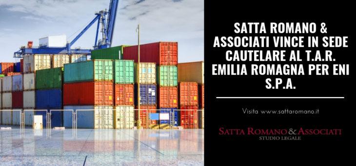 SATTA ROMANO & ASSOCIATI VINCE IN SEDE CAUTELARE AL T.A.R. EMILIA ROMAGNA PER ENI S.P.A.