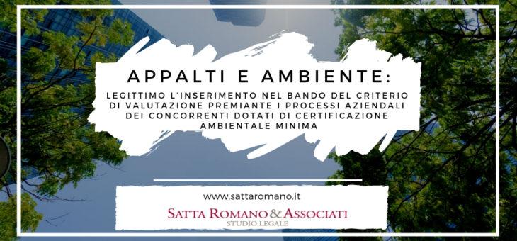 Legittimo l'inserimento nel bando del criterio di valutazione premiante i processi aziendali dei concorrenti dotati di certificazione ambientale minima