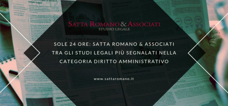 Sole 24 Ore: Satta Romano & Associati tra gli studi legali più segnalati nella categoria Diritto Amministrativo