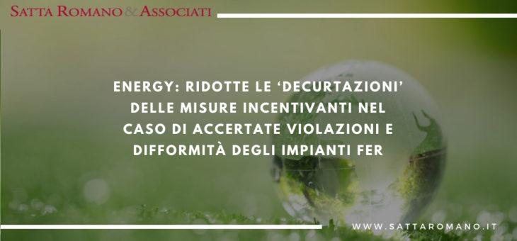 Energy: ridotte le 'decurtazioni' delle misure incentivanti nel caso di accertate violazioni e difformità degli impianti FER