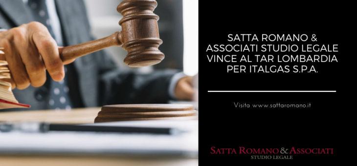 SATTA ROMANO & ASSOCIATI STUDIO LEGALE VINCE AL TAR LOMBARDIA PER ITALGAS S.P.A.